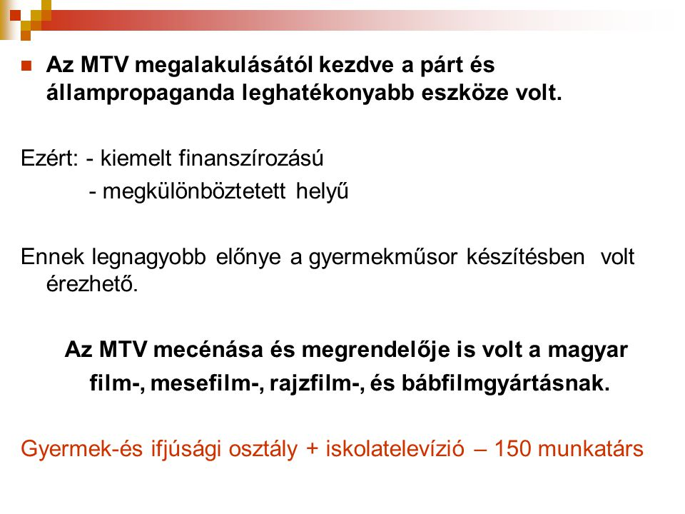 Az MTV megalakulásától kezdve a párt és állampropaganda leghatékonyabb eszköze volt.