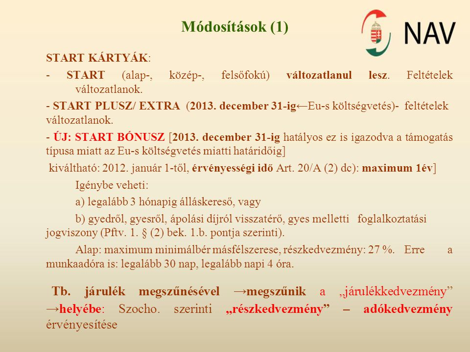 Módosítások (1) START KÁRTYÁK: - START (alap-, közép-, felsőfokú) változatlanul lesz. Feltételek változatlanok.