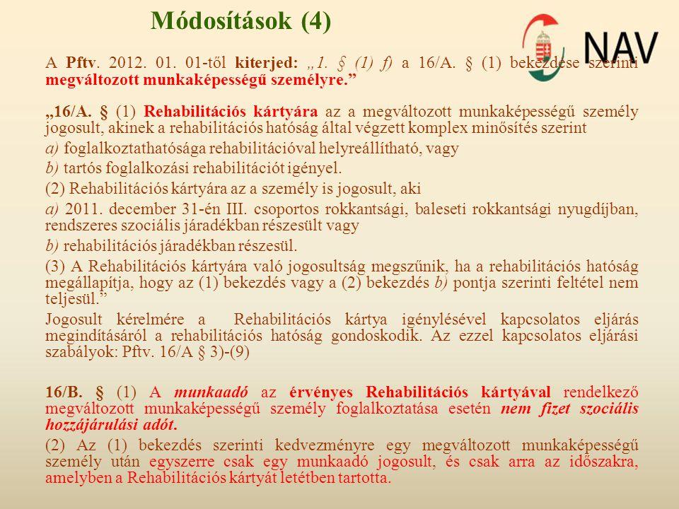 """Módosítások (4) A Pftv. 2012. 01. 01-től kiterjed: """"1. § (1) f) a 16/A. § (1) bekezdése szerinti megváltozott munkaképességű személyre."""