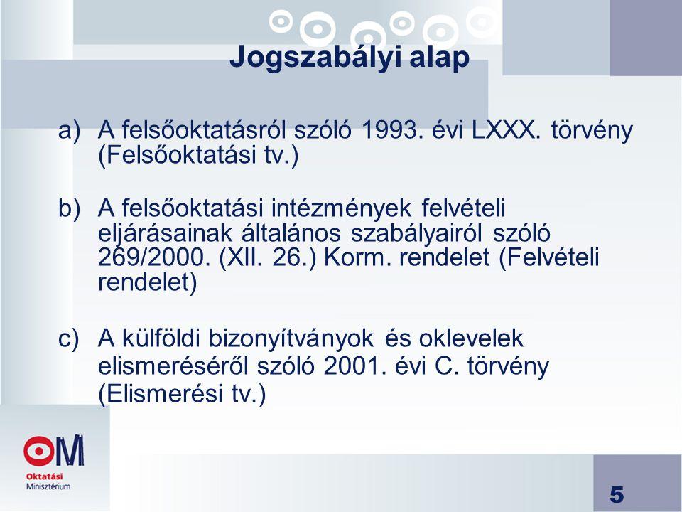 Jogszabályi alap A felsőoktatásról szóló 1993. évi LXXX. törvény (Felsőoktatási tv.)