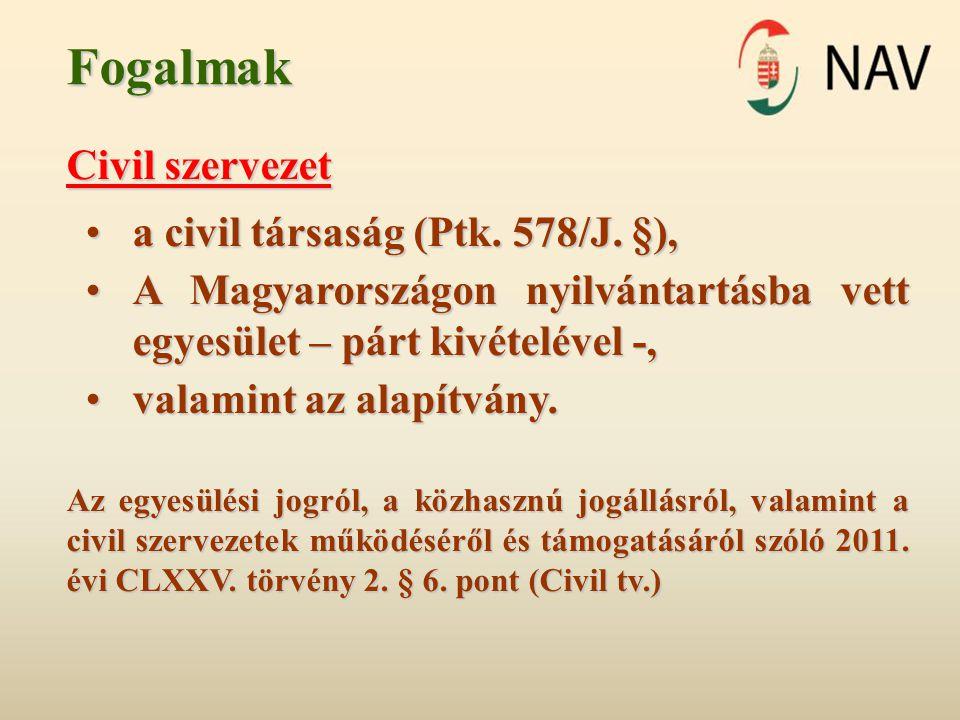 Fogalmak Civil szervezet a civil társaság (Ptk. 578/J. §),