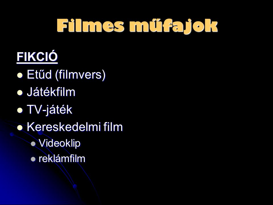 Filmes műfajok FIKCIÓ Etűd (filmvers) Játékfilm TV-játék