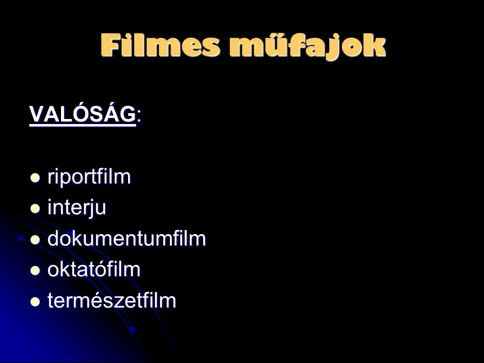 Filmes műfajok VALÓSÁG: riportfilm interju dokumentumfilm oktatófilm