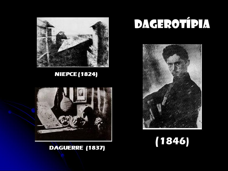 DAGEROTÍPIA NIEPCE (1824) (1846) DAGUERRE (1837)