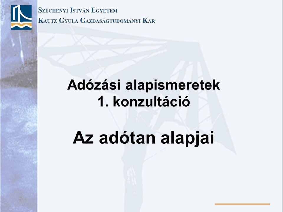 Adózási alapismeretek 1. konzultáció Az adótan alapjai
