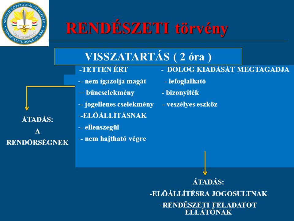 RENDÉSZETI törvény VISSZATARTÁS ( 2 óra )