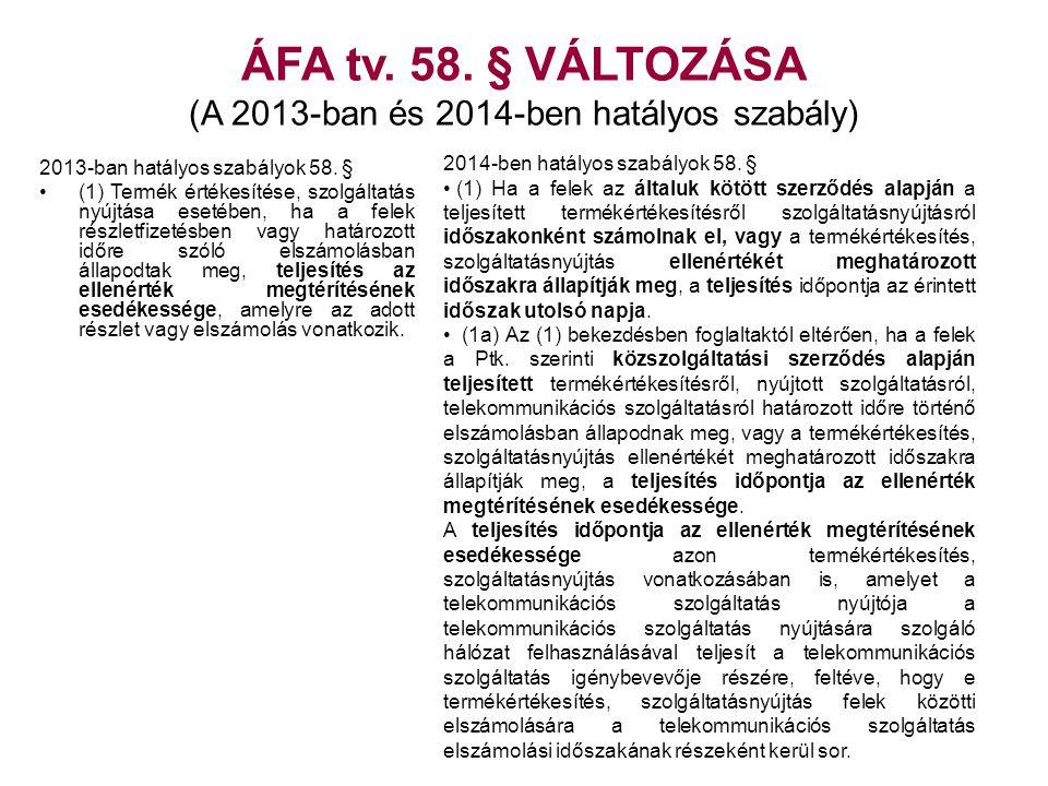 ÁFA tv. 58. § VÁLTOZÁSA (A 2013-ban és 2014-ben hatályos szabály)