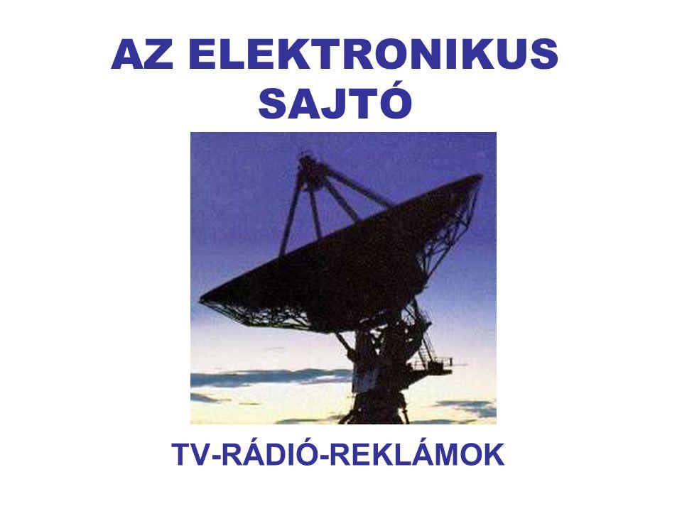 AZ ELEKTRONIKUS SAJTÓ TV-RÁDIÓ-REKLÁMOK