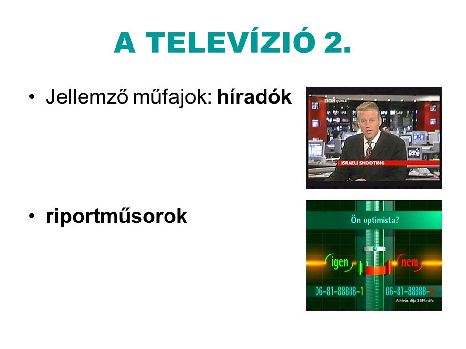 A TELEVÍZIÓ 2. Jellemző műfajok: híradók riportműsorok