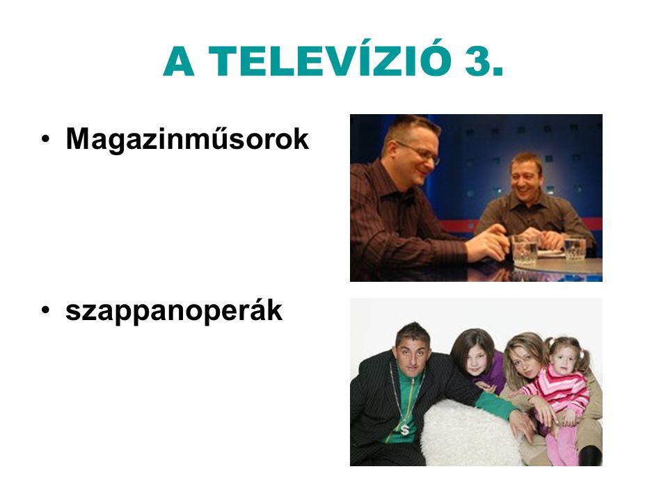 A TELEVÍZIÓ 3. Magazinműsorok szappanoperák