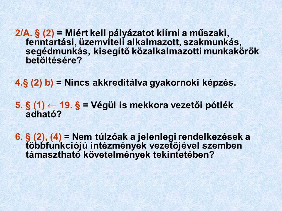 2/A. § (2) = Miért kell pályázatot kiírni a műszaki, fenntartási, üzemviteli alkalmazott, szakmunkás, segédmunkás, kisegítő közalkalmazotti munkakörök betöltésére