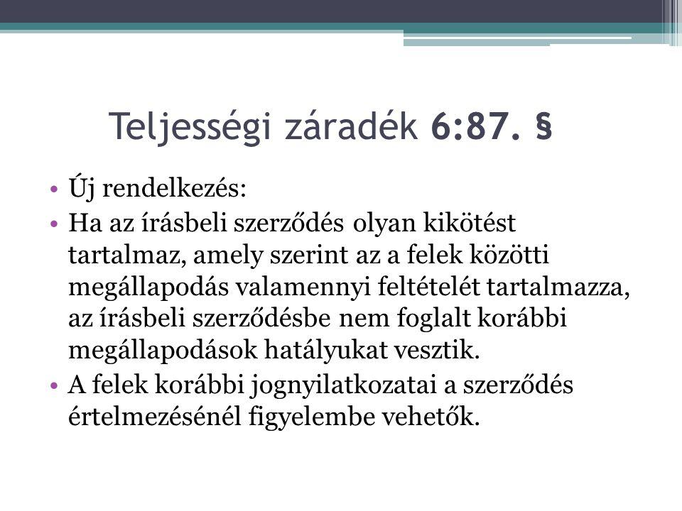 Teljességi záradék 6:87. § Új rendelkezés: