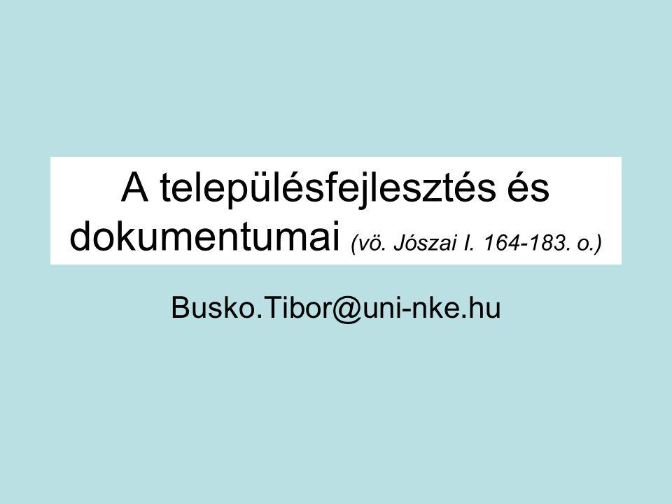 A településfejlesztés és dokumentumai (vö. Jószai I. 164-183. o.)