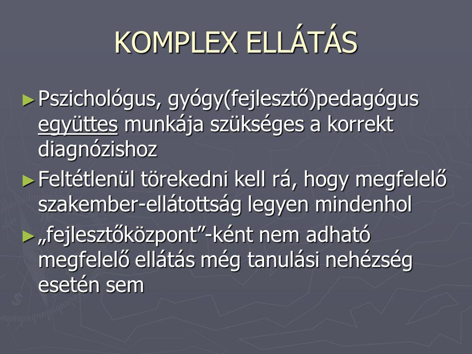 KOMPLEX ELLÁTÁS Pszichológus, gyógy(fejlesztő)pedagógus együttes munkája szükséges a korrekt diagnózishoz.