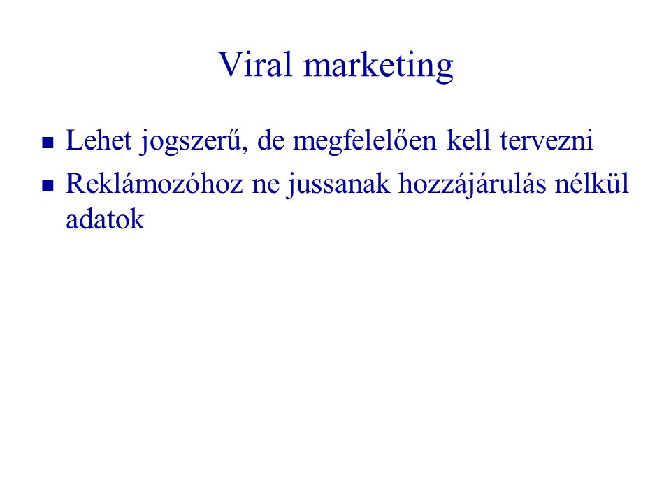 Viral marketing Lehet jogszerű, de megfelelően kell tervezni