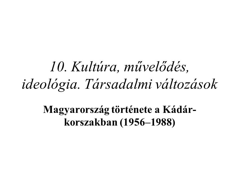 10. Kultúra, művelődés, ideológia. Társadalmi változások