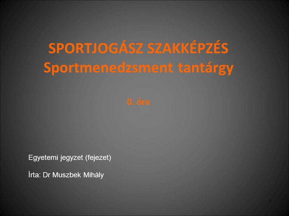SPORTJOGÁSZ SZAKKÉPZÉS Sportmenedzsment tantárgy 0. óra
