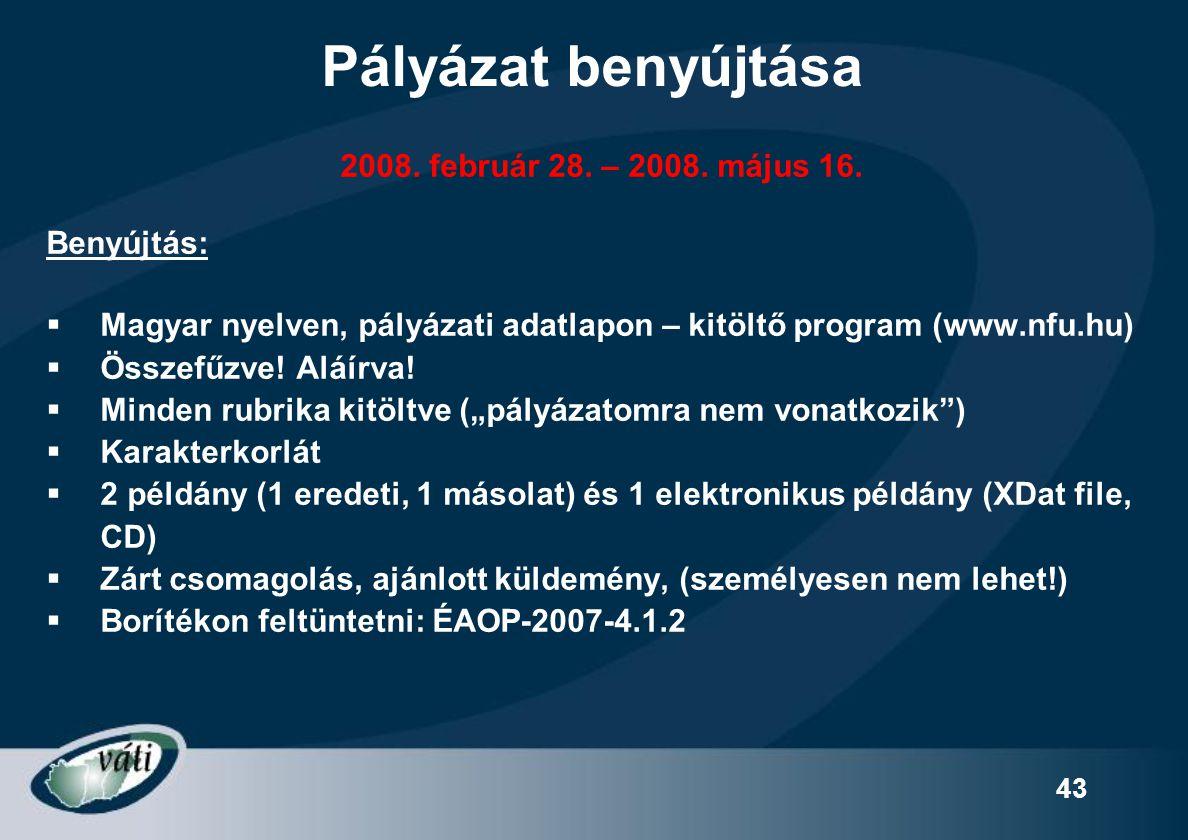 Pályázat benyújtása 2008. február 28. – 2008. május 16. Benyújtás: