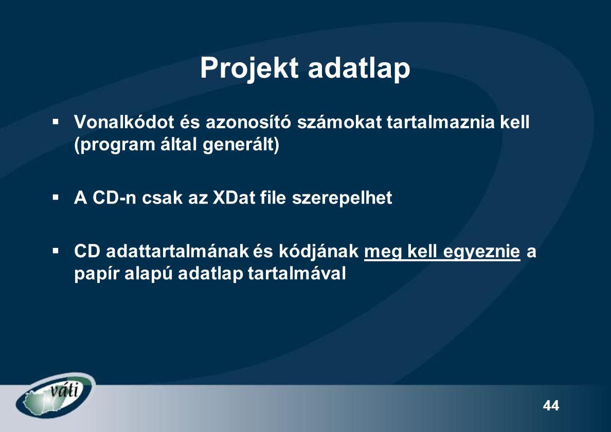 Projekt adatlap Vonalkódot és azonosító számokat tartalmaznia kell (program által generált) A CD-n csak az XDat file szerepelhet.