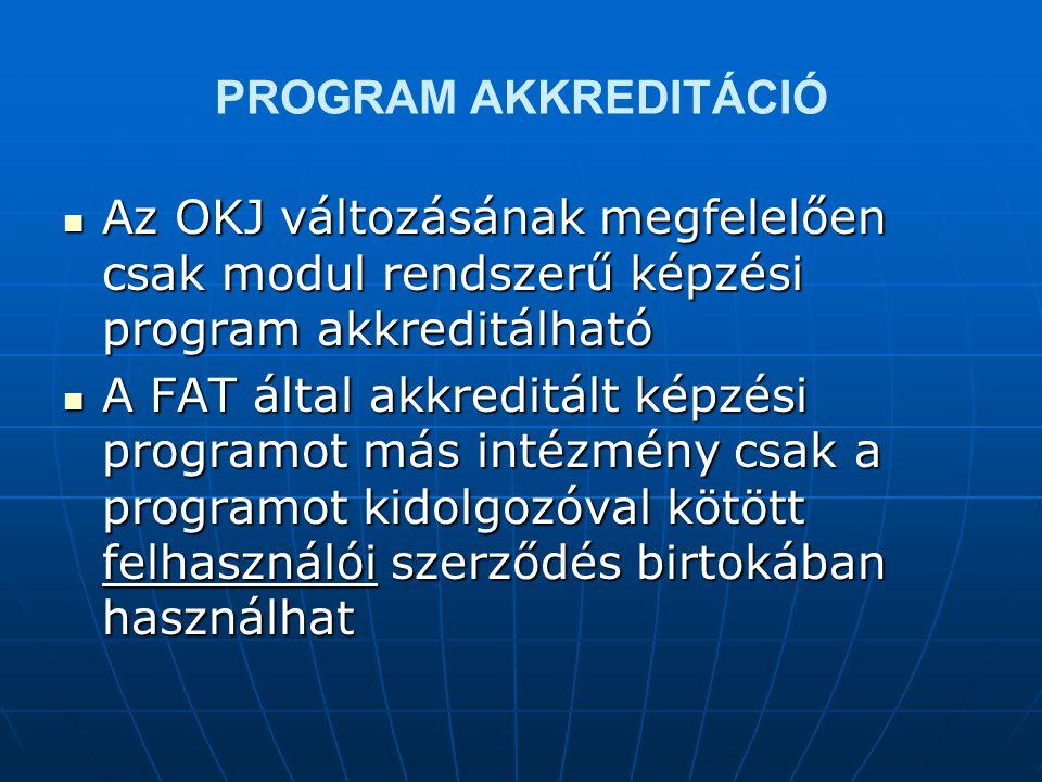 PROGRAM AKKREDITÁCIÓ Az OKJ változásának megfelelően csak modul rendszerű képzési program akkreditálható.