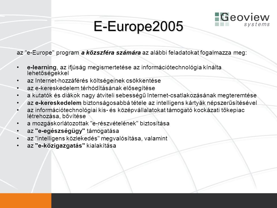 E-Europe2005 az e-Europe program a közszféra számára az alábbi feladatokat fogalmazza meg: