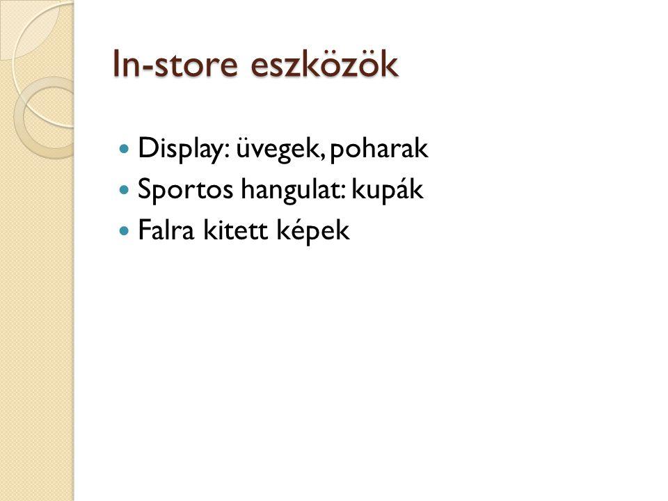 In-store eszközök Display: üvegek, poharak Sportos hangulat: kupák