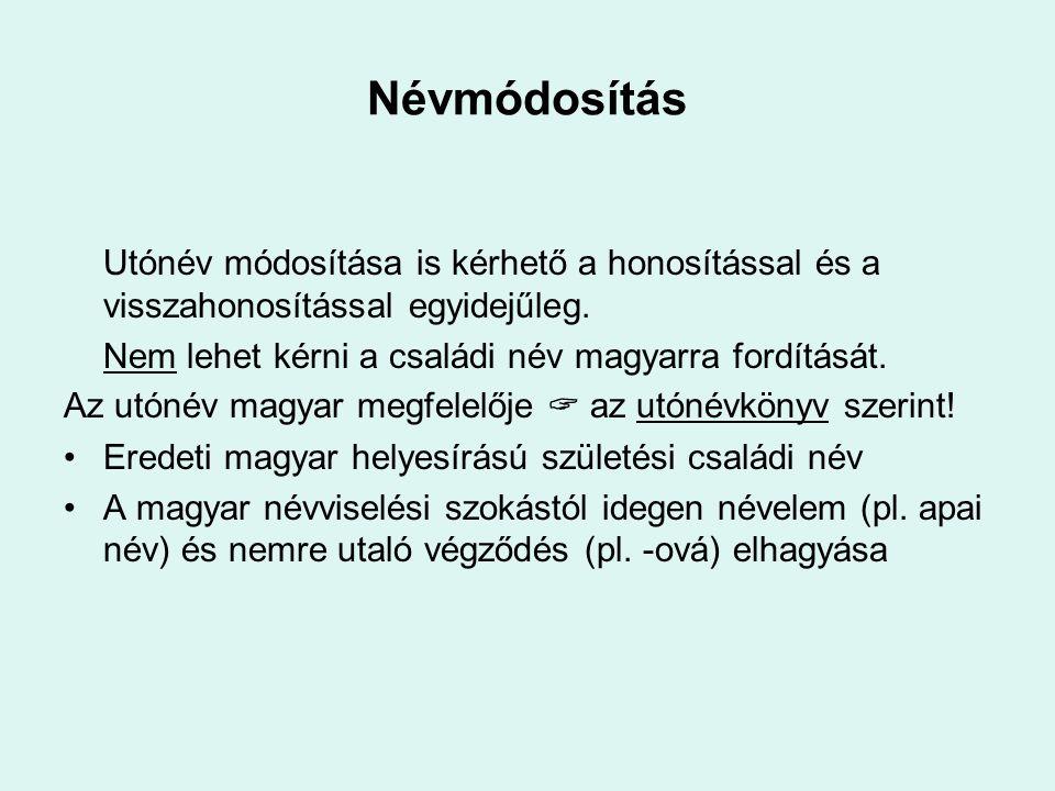 Névmódosítás Utónév módosítása is kérhető a honosítással és a visszahonosítással egyidejűleg. Nem lehet kérni a családi név magyarra fordítását.