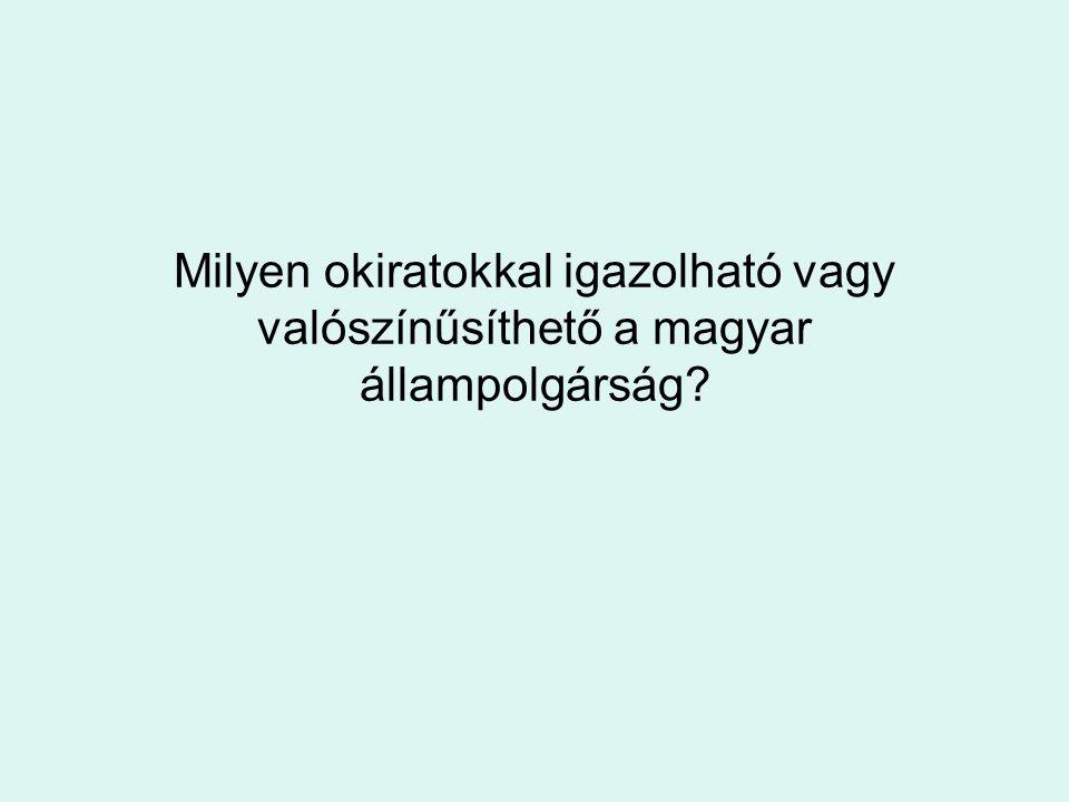Milyen okiratokkal igazolható vagy valószínűsíthető a magyar állampolgárság