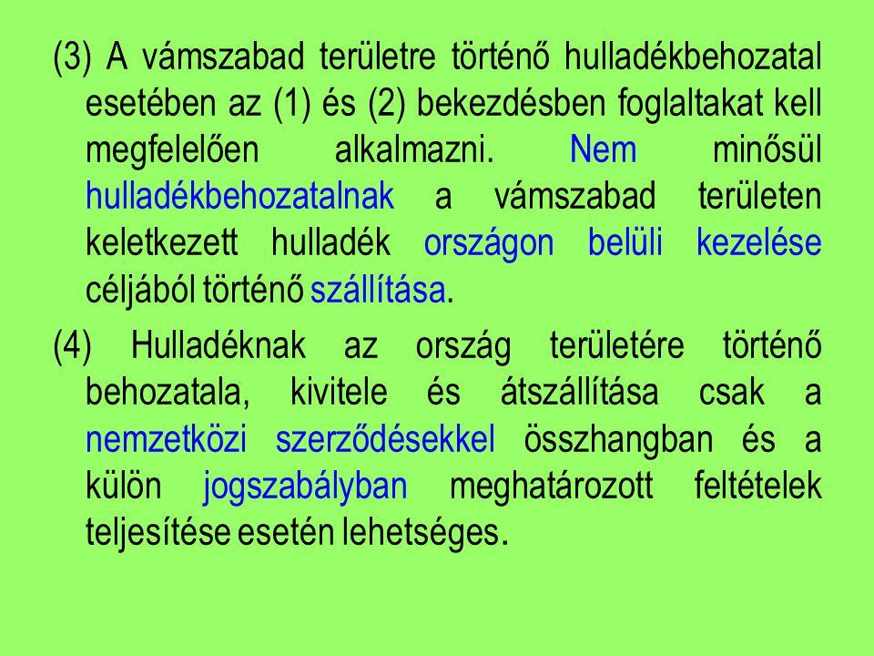 (3) A vámszabad területre történő hulladékbehozatal esetében az (1) és (2) bekezdésben foglaltakat kell megfelelően alkalmazni.