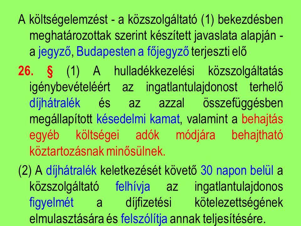 A költségelemzést - a közszolgáltató (1) bekezdésben meghatározottak szerint készített javaslata alapján - a jegyző, Budapesten a főjegyző terjeszti elő 26.