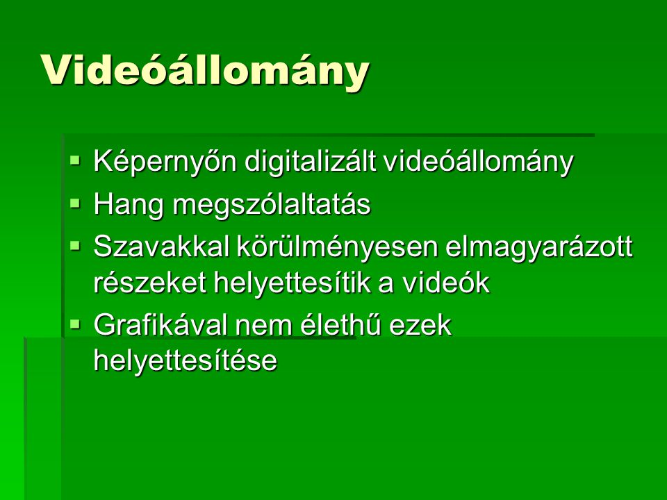 Videóállomány Képernyőn digitalizált videóállomány Hang megszólaltatás