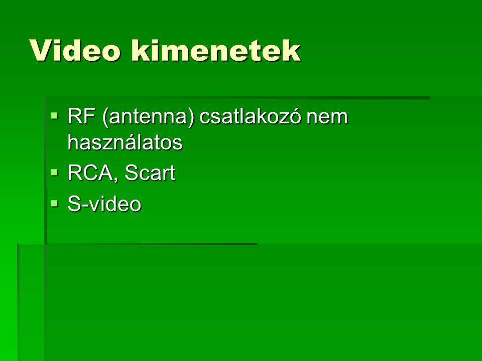 Video kimenetek RF (antenna) csatlakozó nem használatos RCA, Scart