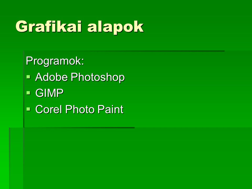 Grafikai alapok Programok: Adobe Photoshop GIMP Corel Photo Paint