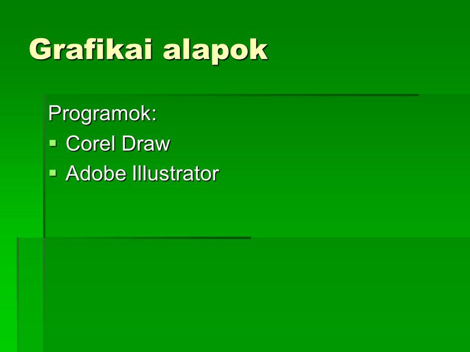 Grafikai alapok Programok: Corel Draw Adobe Illustrator