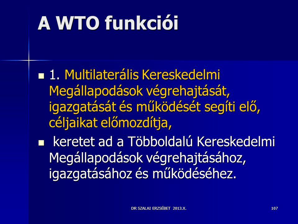 A WTO funkciói 1. Multilaterális Kereskedelmi Megállapodások végrehajtását, igazgatását és működését segíti elő, céljaikat előmozdítja,