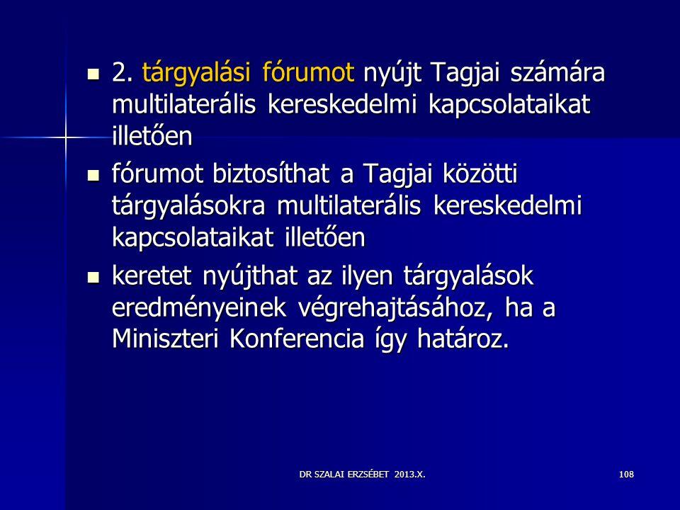 2. tárgyalási fórumot nyújt Tagjai számára multilaterális kereskedelmi kapcsolataikat illetően