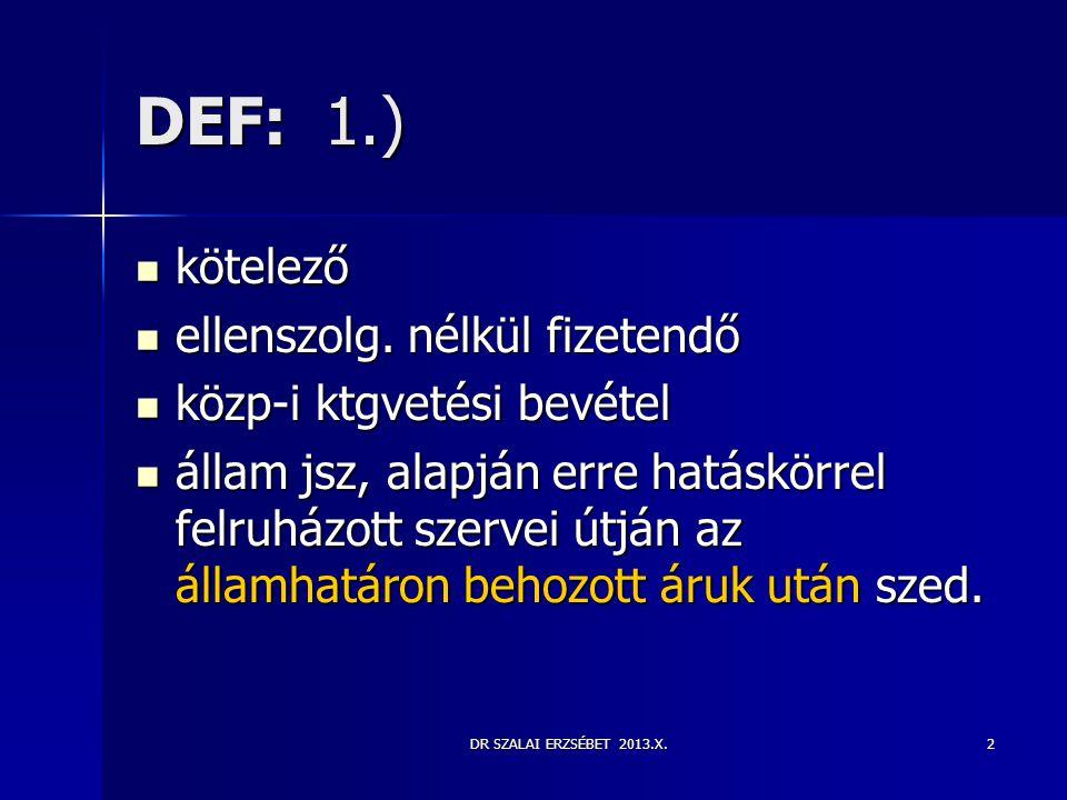 DEF: 1.) kötelező ellenszolg. nélkül fizetendő