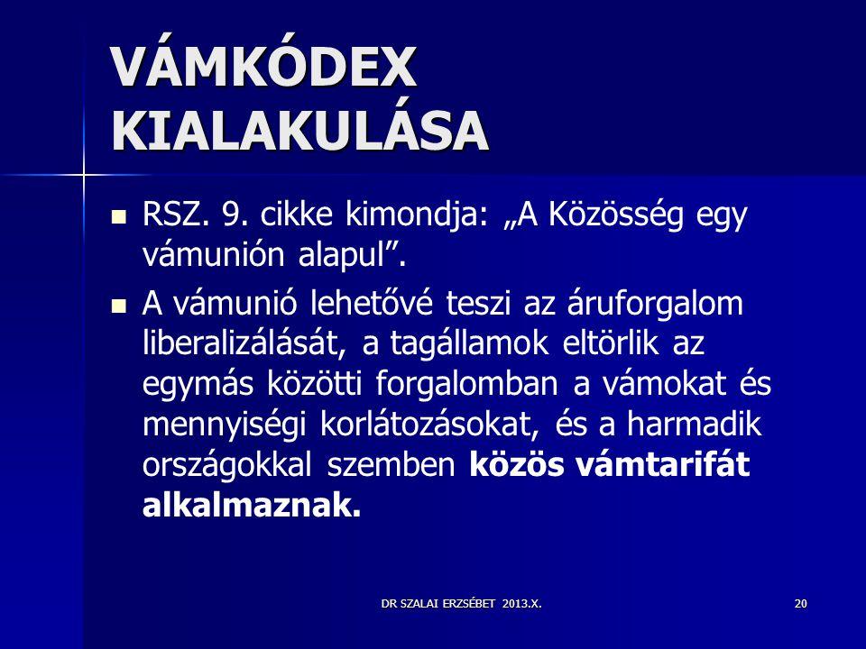 """VÁMKÓDEX KIALAKULÁSA RSZ. 9. cikke kimondja: """"A Közösség egy vámunión alapul ."""