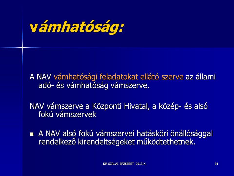 vámhatóság: A NAV vámhatósági feladatokat ellátó szerve az állami adó- és vámhatóság vámszerve.