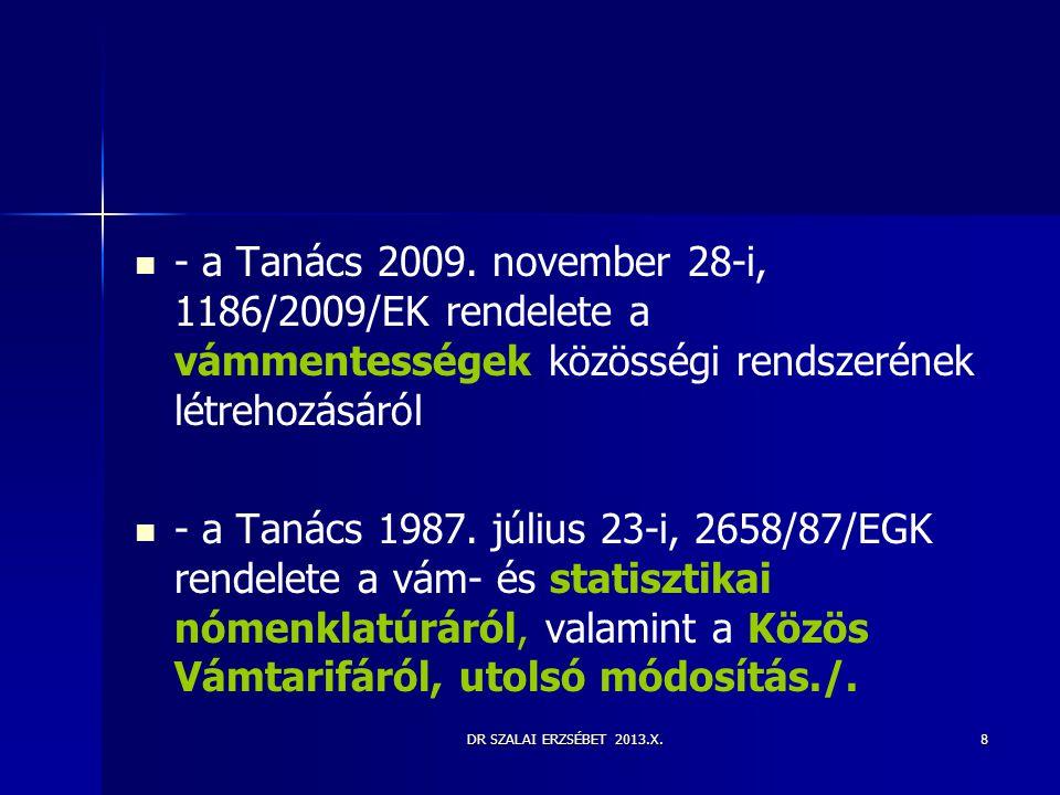 - a Tanács 2009. november 28-i, 1186/2009/EK rendelete a vámmentességek közösségi rendszerének létrehozásáról