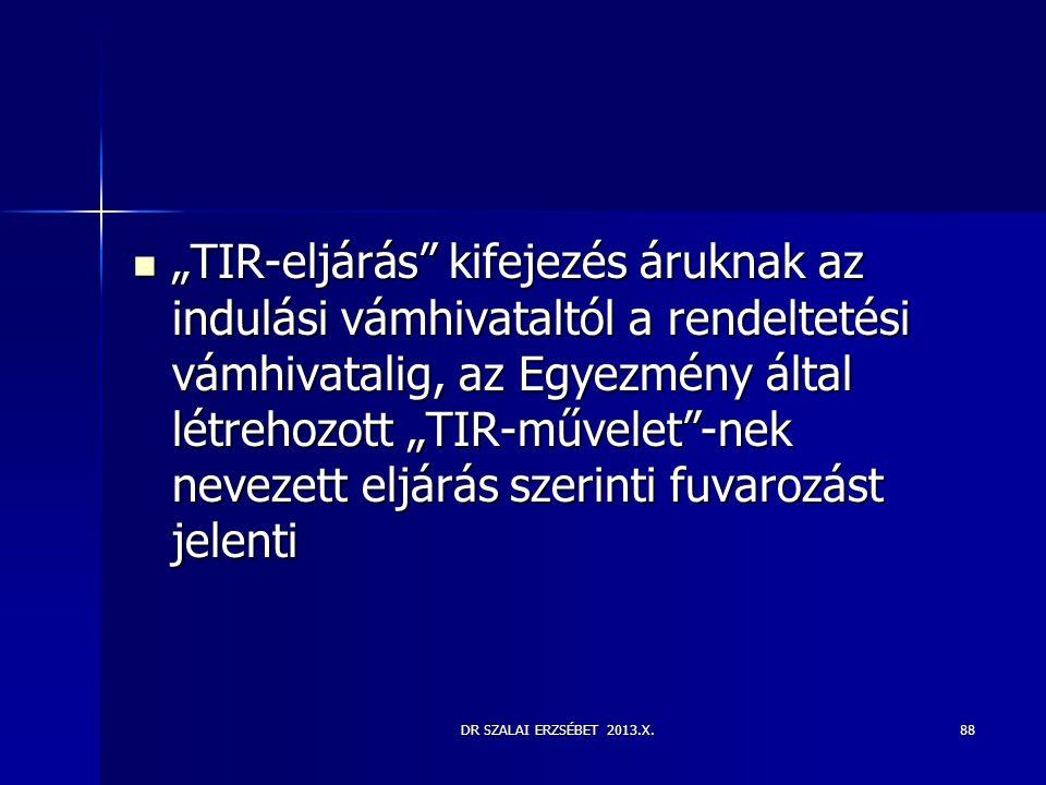 """""""TIR-eljárás kifejezés áruknak az indulási vámhivataltól a rendeltetési vámhivatalig, az Egyezmény által létrehozott """"TIR-művelet -nek nevezett eljárás szerinti fuvarozást jelenti"""