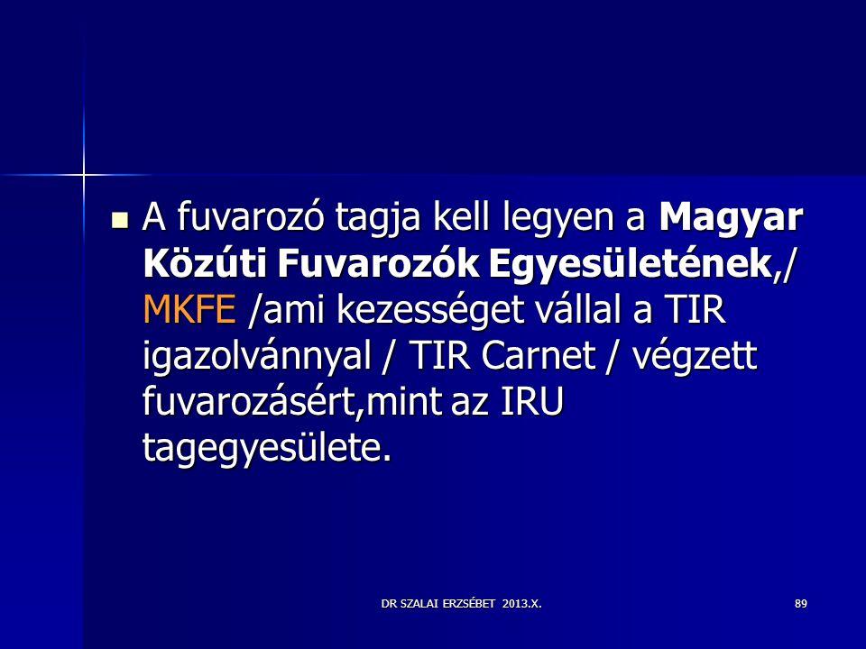 A fuvarozó tagja kell legyen a Magyar Közúti Fuvarozók Egyesületének,/ MKFE /ami kezességet vállal a TIR igazolvánnyal / TIR Carnet / végzett fuvarozásért,mint az IRU tagegyesülete.