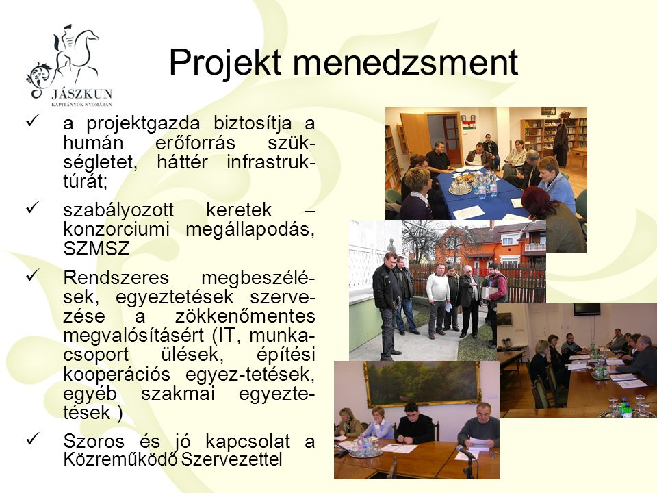 Projekt menedzsment a projektgazda biztosítja a humán erőforrás szük-ségletet, háttér infrastruk-túrát;