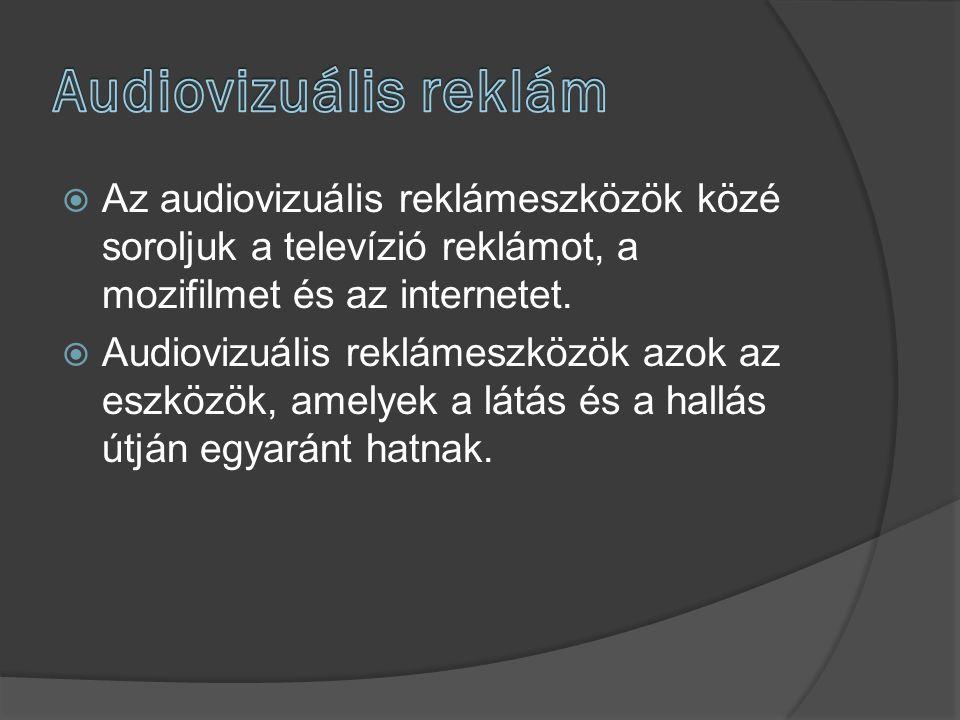 Audiovizuális reklám Az audiovizuális reklámeszközök közé soroljuk a televízió reklámot, a mozifilmet és az internetet.