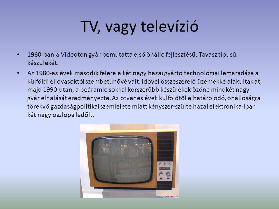 TV, vagy televízió 1960-ban a Videoton gyár bemutatta első önálló fejlesztésű, Tavasz típusú készülékét.