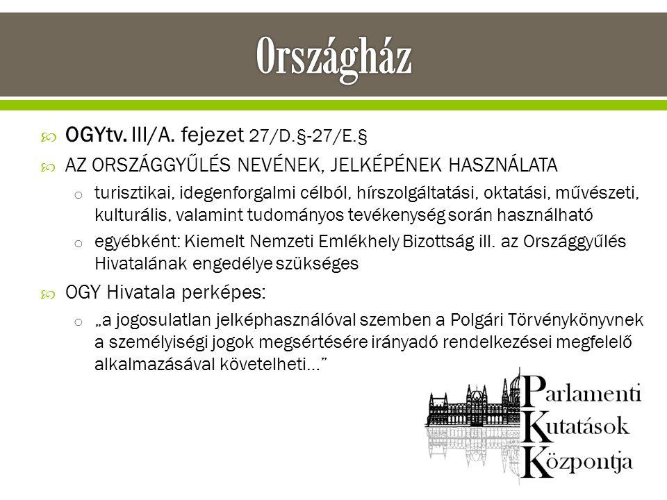 Országház OGYtv. III/A. fejezet 27/D.§-27/E.§
