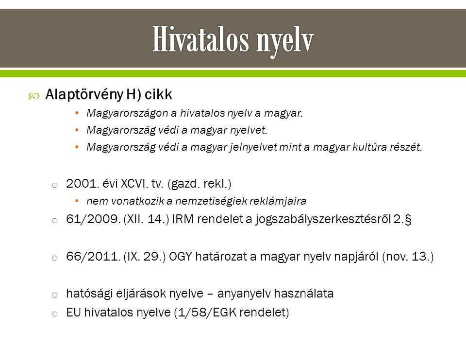 Hivatalos nyelv Alaptörvény H) cikk 2001. évi XCVI. tv. (gazd. rekl.)
