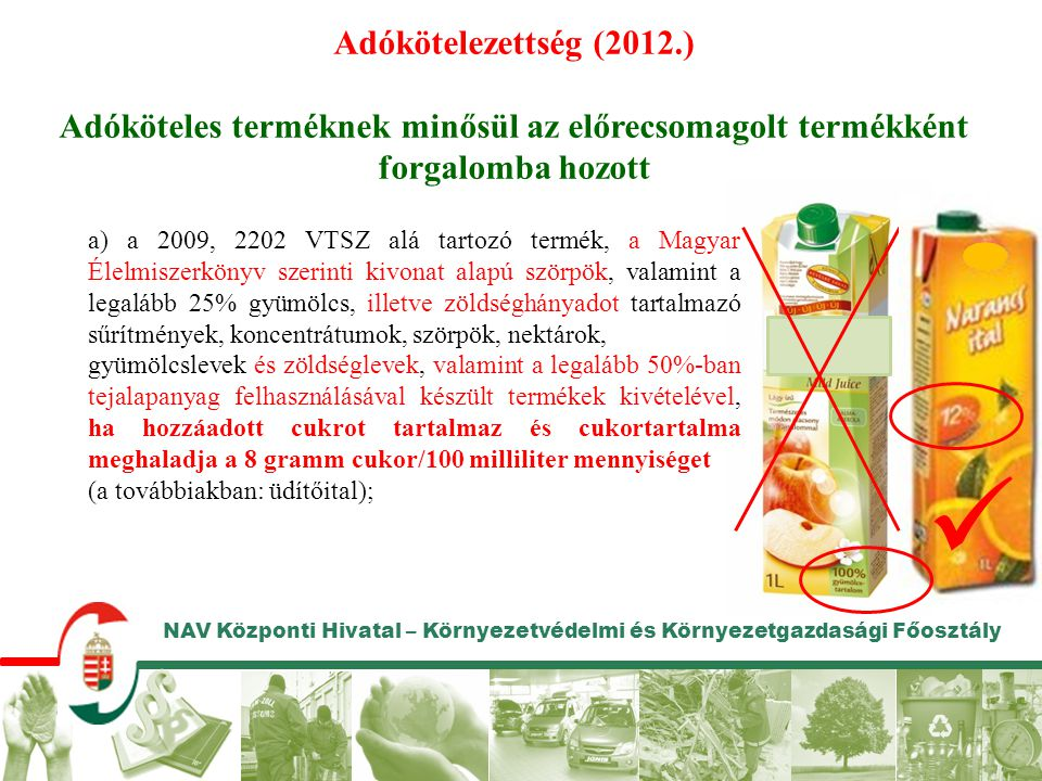 Adókötelezettség (2012.) Adóköteles terméknek minősül az előrecsomagolt termékként forgalomba hozott.