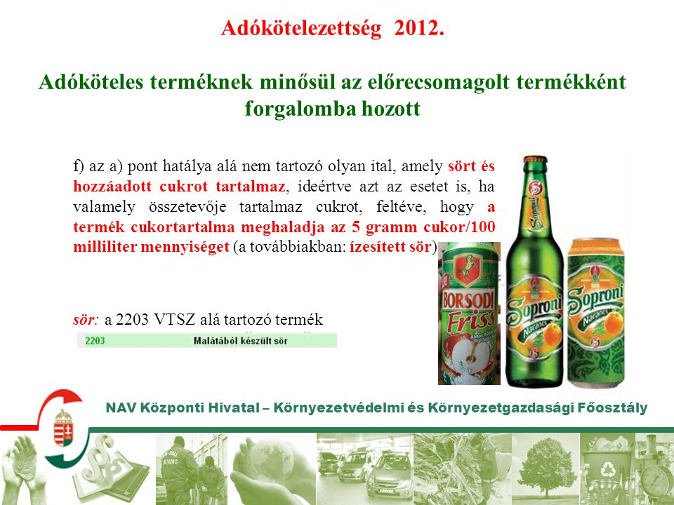 Adókötelezettség 2012. Adóköteles terméknek minősül az előrecsomagolt termékként forgalomba hozott.