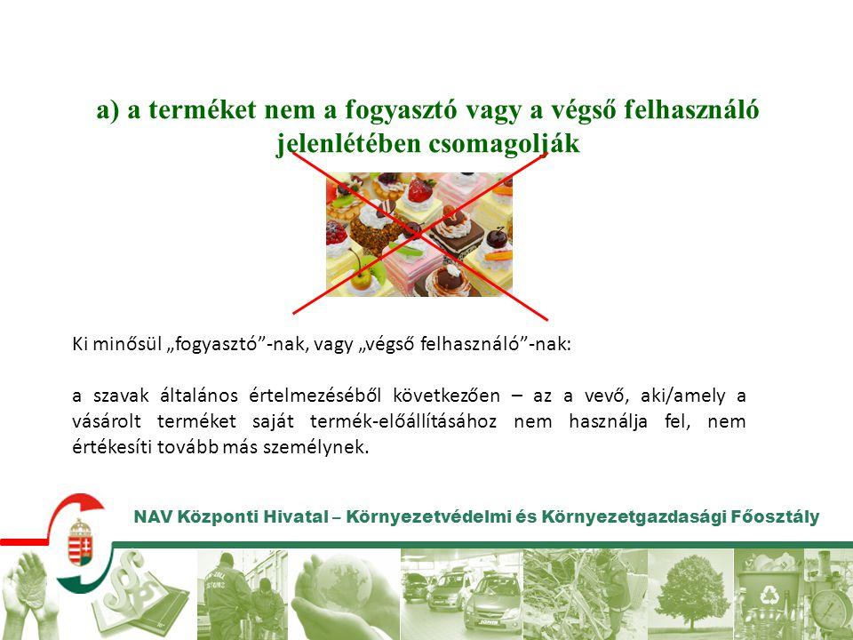 a) a terméket nem a fogyasztó vagy a végső felhasználó jelenlétében csomagolják